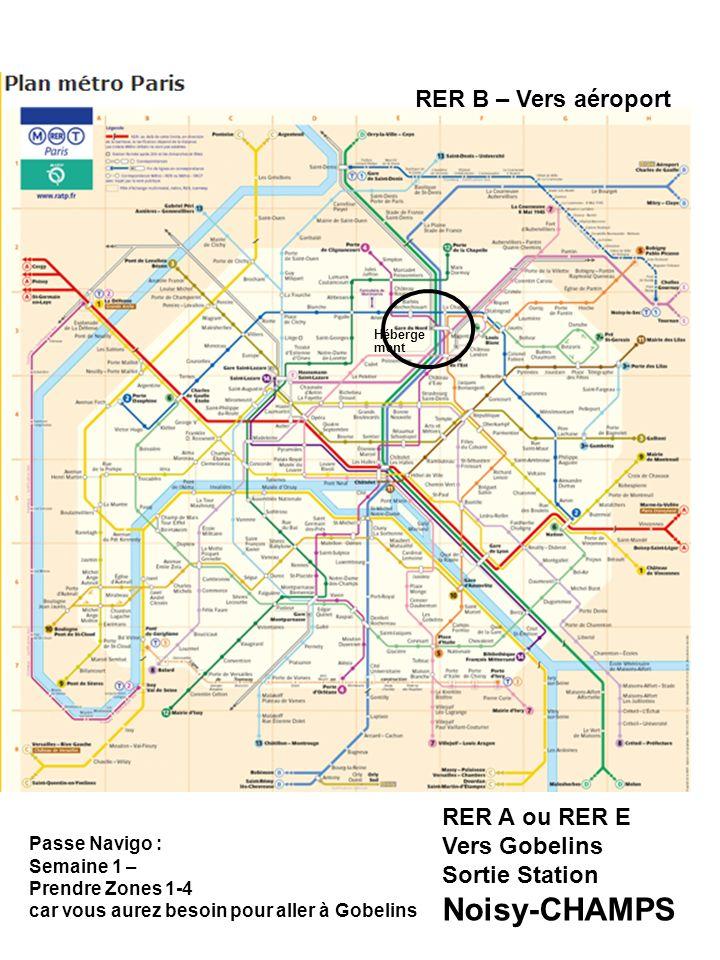 Héberge ment RER B – Vers aéroport RER A ou RER E Vers Gobelins Sortie Station Noisy-CHAMPS Passe Navigo : Semaine 1 – Prendre Zones 1-4 car vous aure