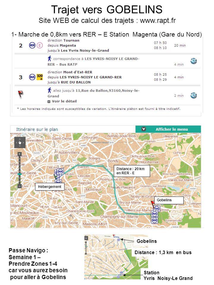 1- Marche de 0,8km vers RER – E Station Magenta (Gare du Nord) Trajet vers GOBELINS Site WEB de calcul des trajets : www.rapt.fr Station Yvris Noisy-L