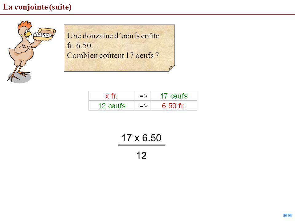 La conjointe (suite) 17 x 6.50 12 Une douzaine doeufs coûte fr. 6.50. Combien coûtent 17 oeufs ?