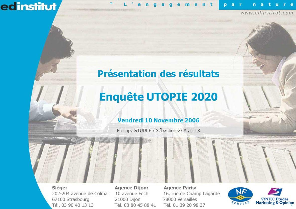 1 Présentation des résultats Enquête UTOPIE 2020 Vendredi 10 Novembre 2006 Philippe STUDER / Sébastien GRADELER