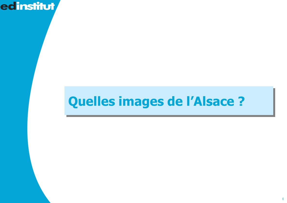 6 Quelles images de lAlsace ?