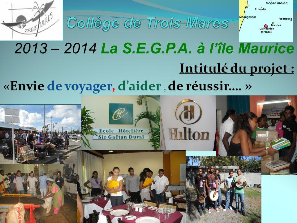 2013 – 2014 La S.E.G.P.A. à lîle Maurice Intitulé du projet : «Envie de voyager, daider, de réussir…. »
