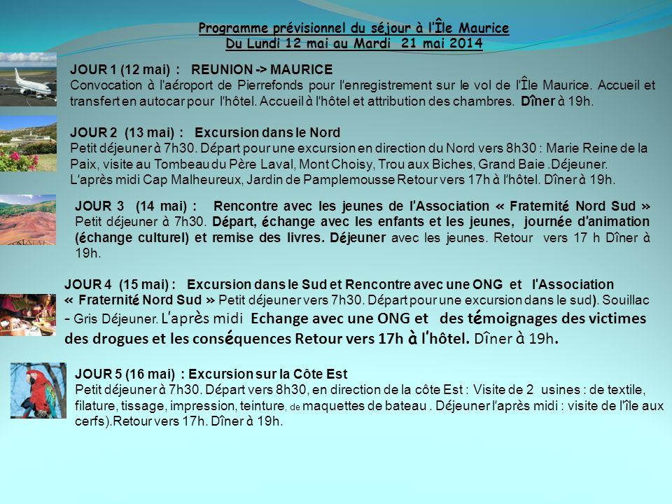 Programme prévisionnel du séjour à lÎle Maurice Du Lundi 12 mai au Mardi 21 mai 2014 JOUR 1 (12 mai) : REUNION -> MAURICE Convocation à l'a é roport d