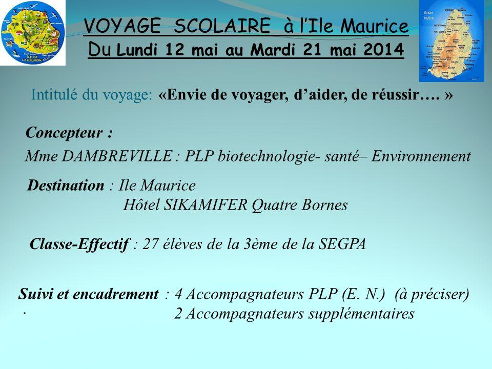 Intitulé du voyage: «Envie de voyager, daider, de réussir…. » Concepteur : Mme DAMBREVILLE : PLP biotechnologie- santé– Environnement VOYAGE SCOLAIRE
