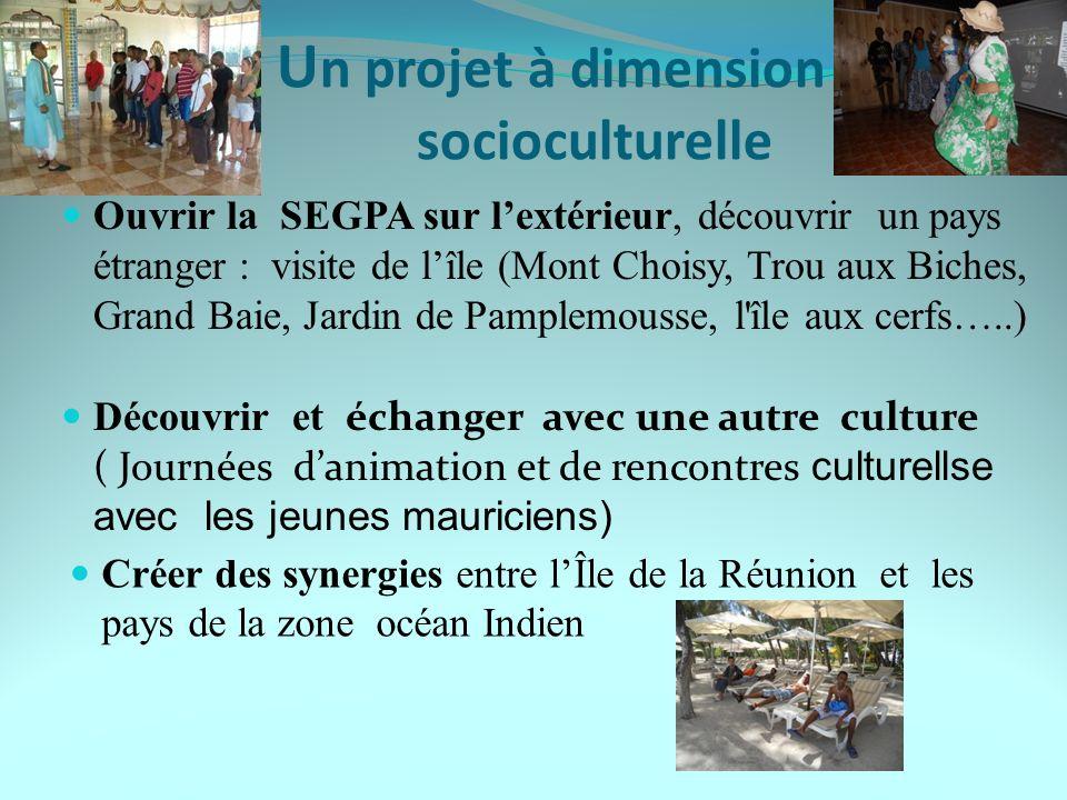 U n projet à dimension socioculturelle Ouvrir la SEGPA sur lextérieur, découvrir un pays étranger : visite de lîle (Mont Choisy, Trou aux Biches, Gran