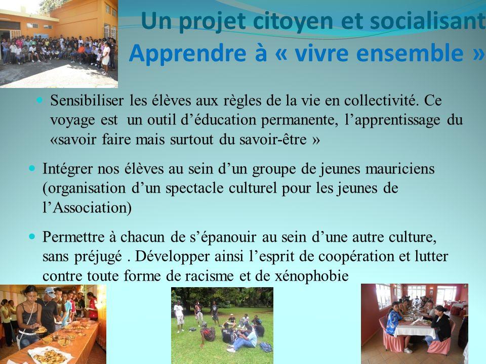 Un projet citoyen et socialisant Apprendre à « vivre ensemble » Intégrer nos élèves au sein dun groupe de jeunes mauriciens (organisation dun spectacl