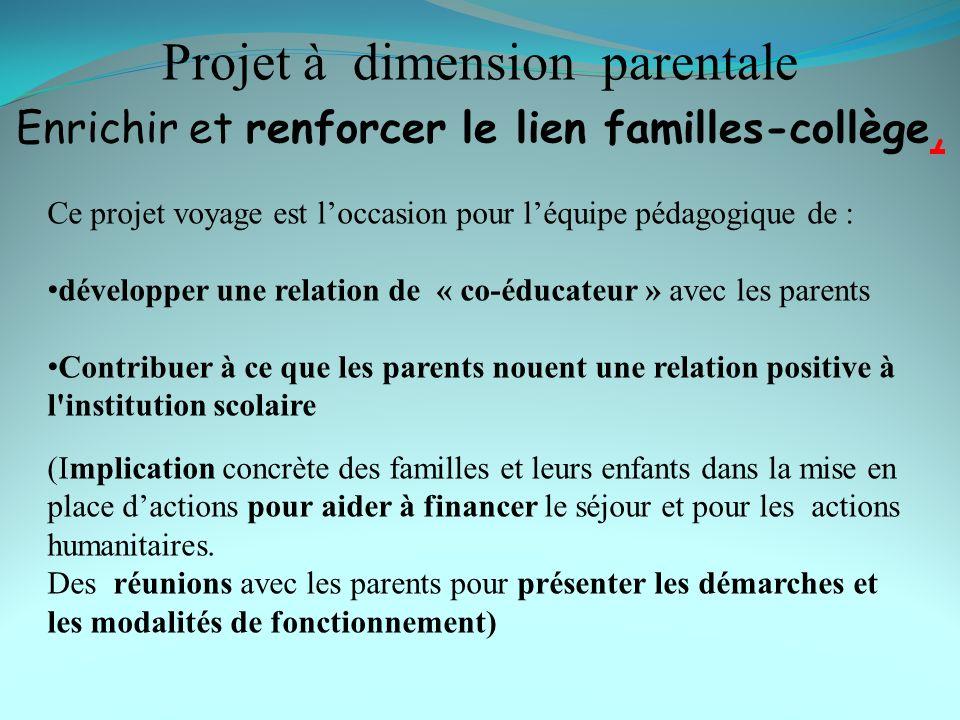 Projet à dimension parentale Enrichir et renforcer le lien familles-collège, Ce projet voyage est loccasion pour léquipe pédagogique de : développer u
