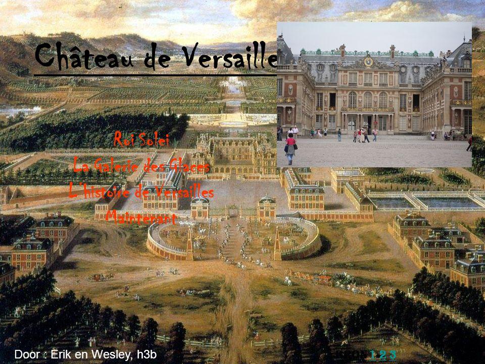 Château de Versailles Roi Solei La Galerie des Glaces Lhistoire de Versailles Maintenant Door : Erik en Wesley, h3b Bron 1 2 3123