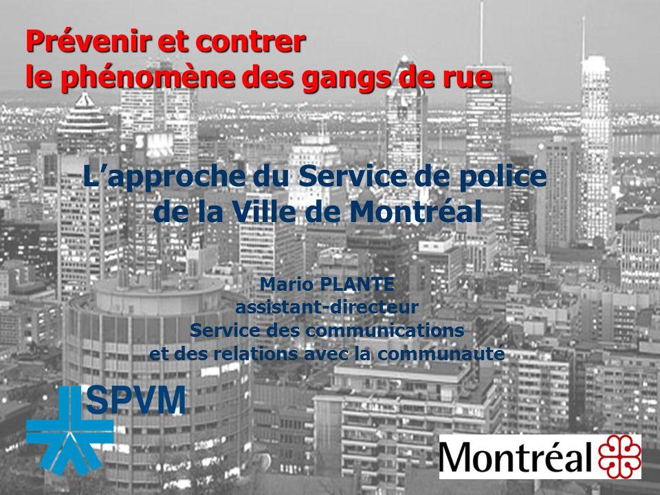 Prévenir et contrer le phénomène des gangs de rue Lapproche du Service de police de la Ville de Montréal Mario PLANTE assistant-directeur Service des