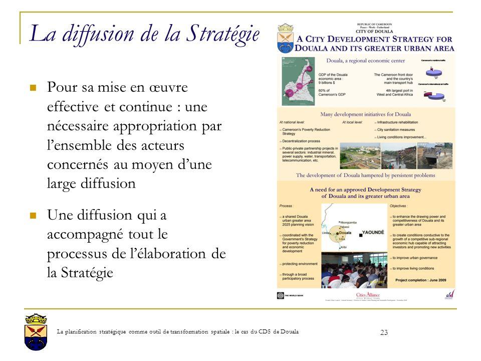 La diffusion de la Stratégie Pour sa mise en œuvre effective et continue : une nécessaire appropriation par lensemble des acteurs concernés au moyen dune large diffusion Une diffusion qui a accompagné tout le processus de lélaboration de la Stratégie 23 La planification stratégique comme outil de transformation spatiale : le cas du CDS de Douala
