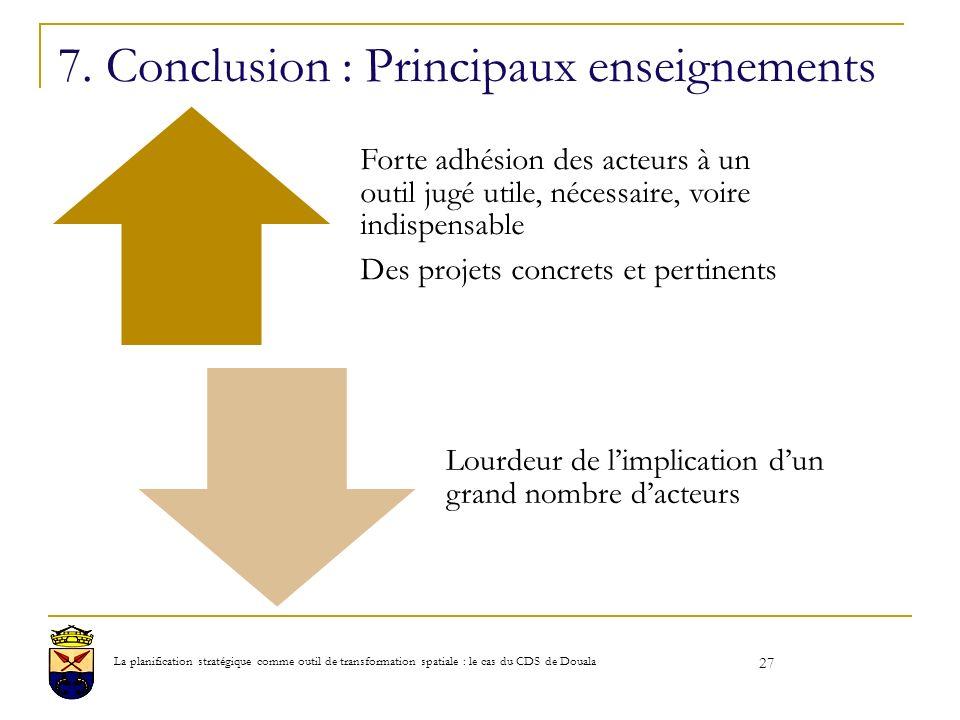 7. Conclusion : Principaux enseignements Forte adhésion des acteurs à un outil jugé utile, nécessaire, voire indispensable Des projets concrets et per