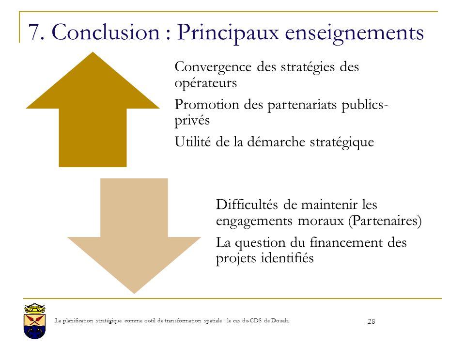 7. Conclusion : Principaux enseignements Convergence des stratégies des opérateurs Promotion des partenariats publics- privés Utilité de la démarche s