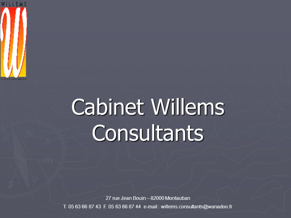 Cabinet Willems Consultants 27 rue Jean Bouin – 82000 Montauban T. 05 63 66 87 43 F. 05 63 66 87 44 e-mail : willems.consultants@wanadoo.fr