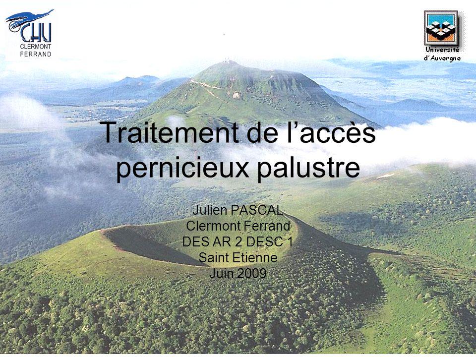 Traitement de laccès pernicieux palustre Julien PASCAL Clermont Ferrand DES AR 2 DESC 1 Saint Etienne Juin 2009