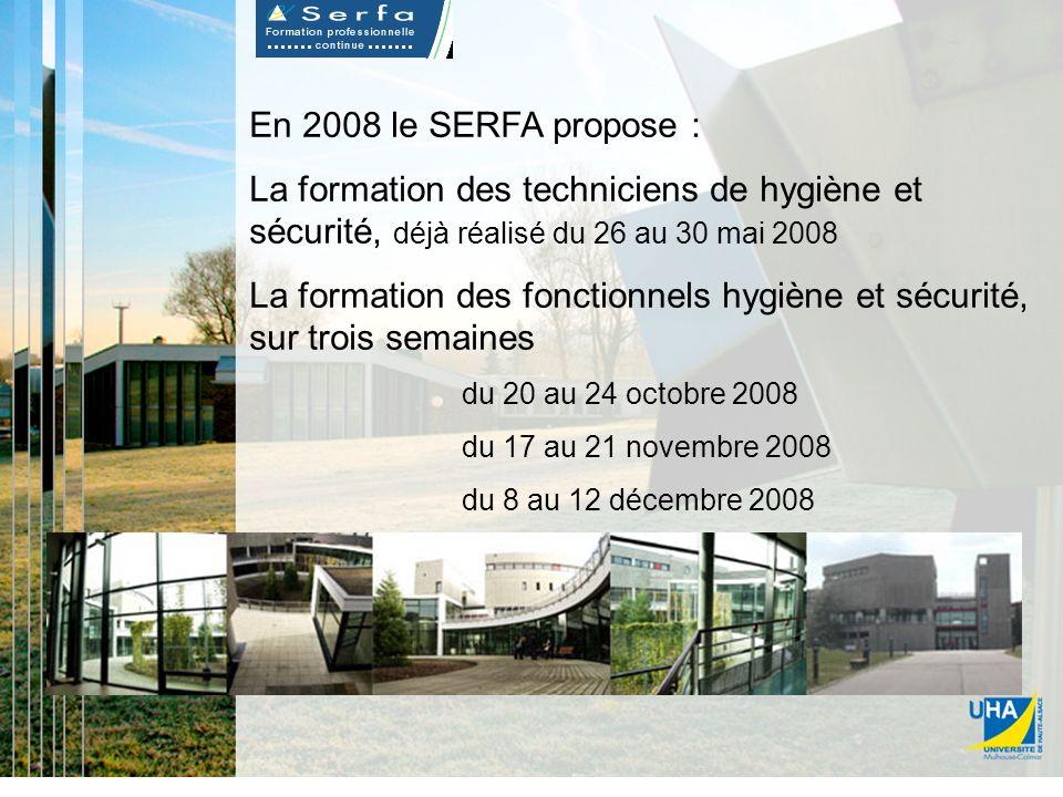 En 2008 le SERFA propose : La formation des techniciens de hygiène et sécurité, déjà réalisé du 26 au 30 mai 2008 La formation des fonctionnels hygiène et sécurité, sur trois semaines du 20 au 24 octobre 2008 du 17 au 21 novembre 2008 du 8 au 12 décembre 2008