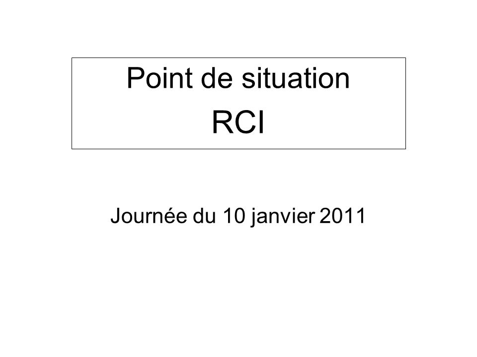Journée du 10 janvier 2011 Point de situation RCI