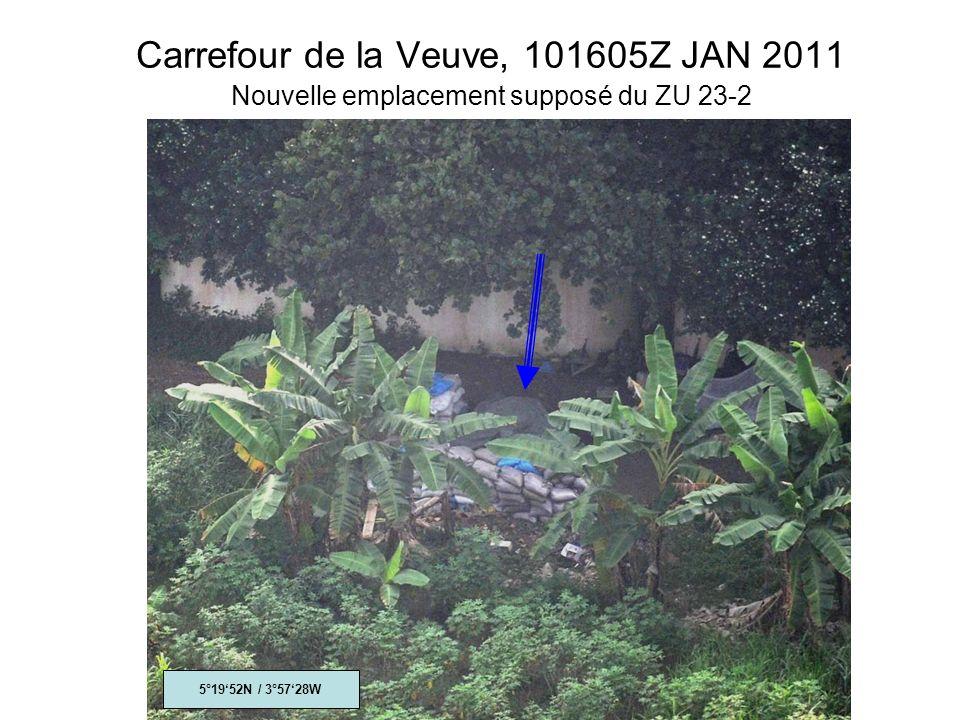 Carrefour de la Veuve, 101605Z JAN 2011 Nouvelle emplacement supposé du ZU 23-2 5°1952N / 3°5728W