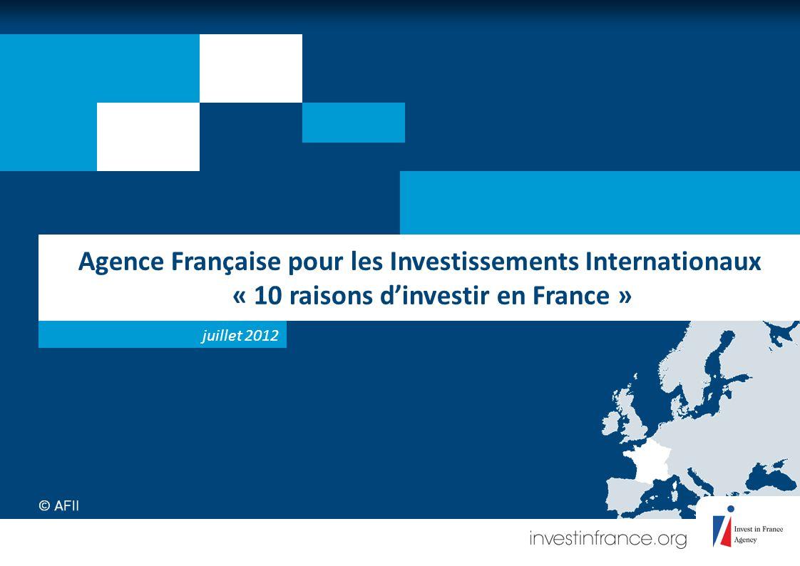 Agence Française pour les Investissements Internationaux « 10 raisons dinvestir en France » juillet 2012