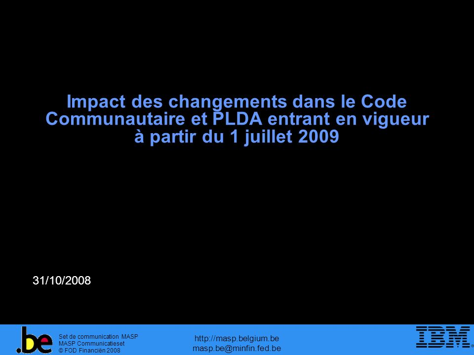 Set de communication MASP MASP Communicatieset © FOD Financiën 2008 http://masp.belgium.be masp.be@minfin.fed.be Même contenu, nouveau nom.