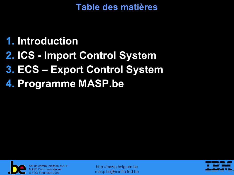 Set de communication MASP MASP Communicatieset © FOD Financiën 2008 http://masp.belgium.be masp.be@minfin.fed.be Déclaration sommaire de sortie - EXS (Art.