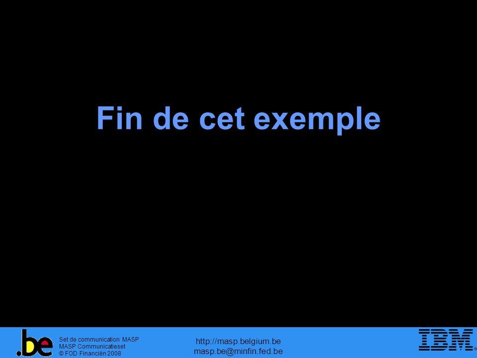 Set de communication MASP MASP Communicatieset © FOD Financiën 2008 http://masp.belgium.be masp.be@minfin.fed.be Fin de cet exemple