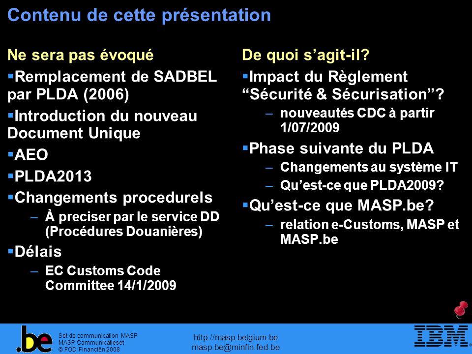Set de communication MASP MASP Communicatieset © FOD Financiën 2008 http://masp.belgium.be masp.be@minfin.fed.be Introduction Il faut distinguer : – Aujourdhui – PLDA, paquet 2 – ECS, phase 2