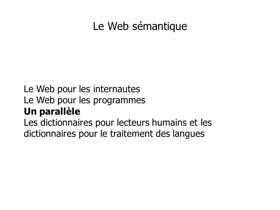 Le Web pour les internautes Le Web pour les programmes Un parallèle Les dictionnaires pour lecteurs humains et les dictionnaires pour le traitement des langues Le Web sémantique