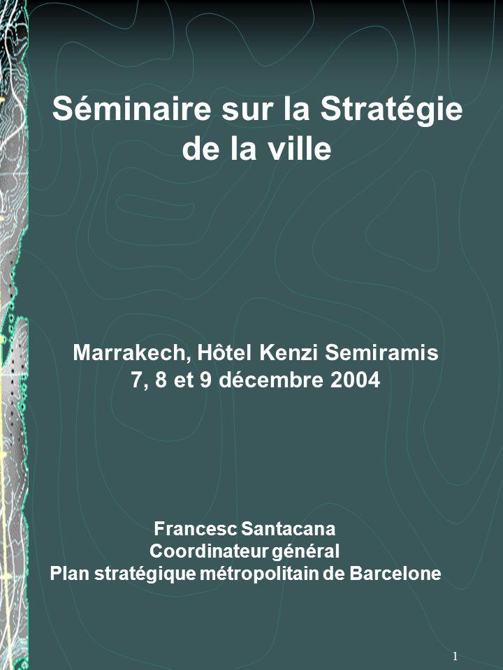 1 Francesc Santacana Coordinateur général Plan stratégique métropolitain de Barcelone Séminaire sur la Stratégie de la ville Marrakech, Hôtel Kenzi Se