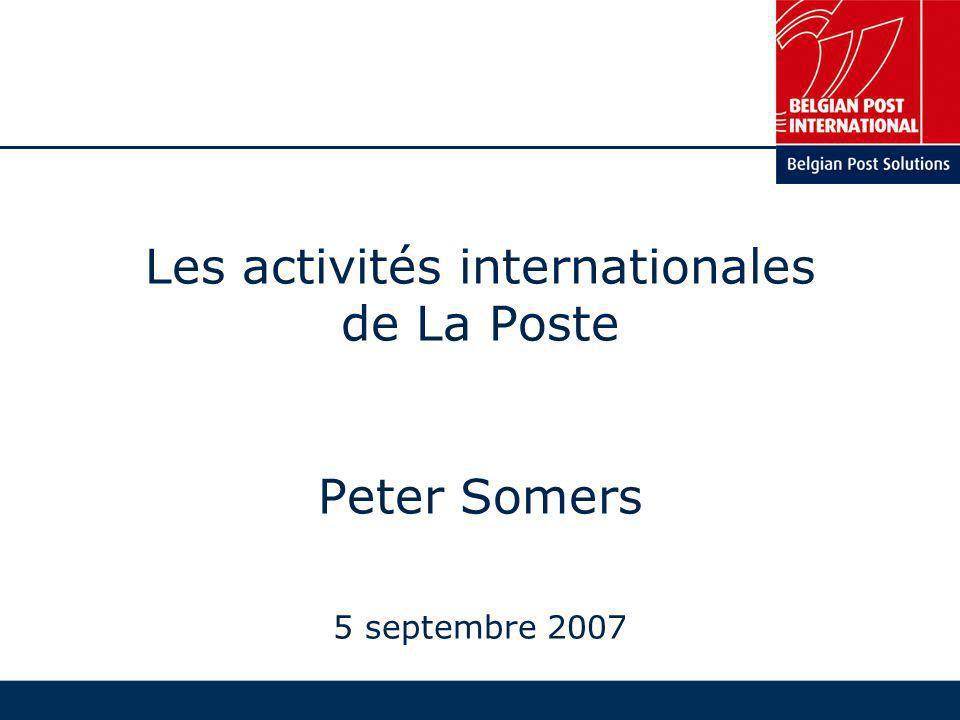Les activités internationales de La Poste Peter Somers 5 septembre 2007