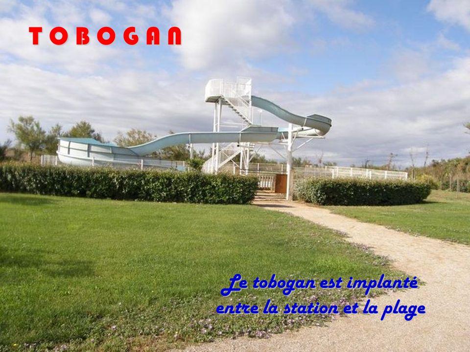 T O B O G A N Le tobogan est implanté entre la station et la plage