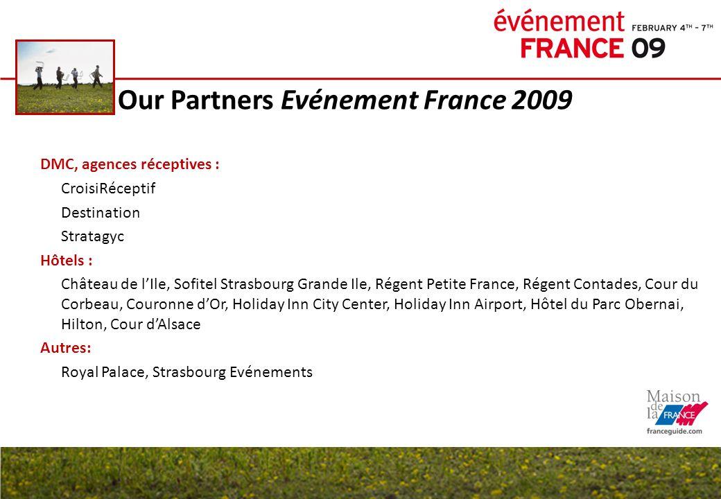 Our Partners Evénement France 2009 DMC, agences réceptives : CroisiRéceptif Destination Stratagyc Hôtels : Château de lIle, Sofitel Strasbourg Grande