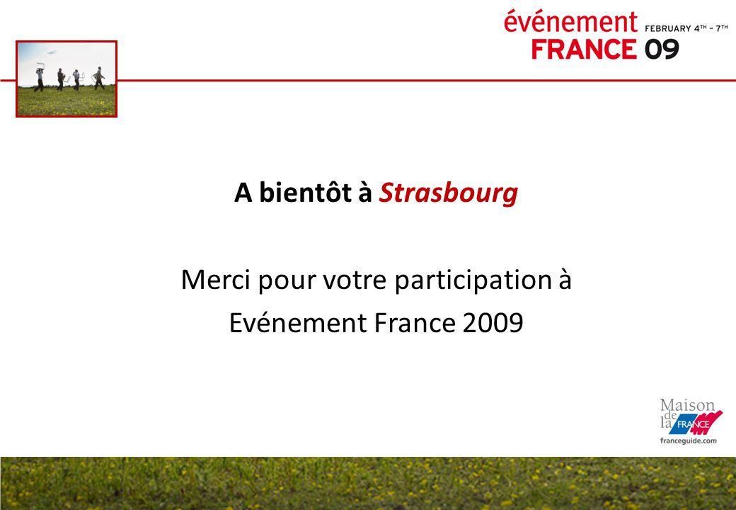 A bientôt à Strasbourg Merci pour votre participation à Evénement France 2009