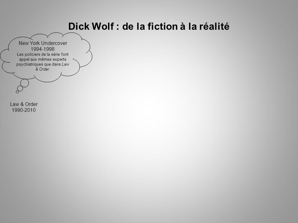 Dick Wolf : de la fiction à la réalité Law & Order 1990-2010 New York Undercover 1994-1998 Les policiers de la série font appel aux mêmes experts psychiatriques que dans Law & Order.