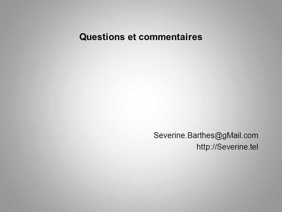 Questions et commentaires Severine.Barthes@gMail.com http://Severine.tel
