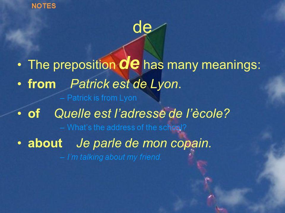 de The preposition de has many meanings: from Patrick est de Lyon.