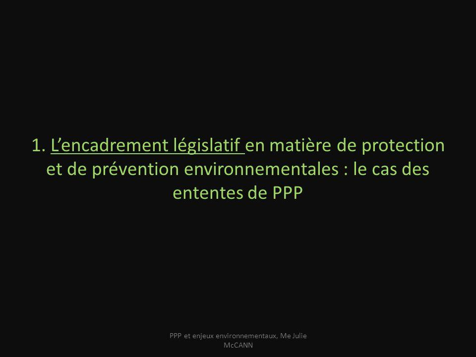 1. Lencadrement législatif en matière de protection et de prévention environnementales : le cas des ententes de PPP PPP et enjeux environnementaux, Me