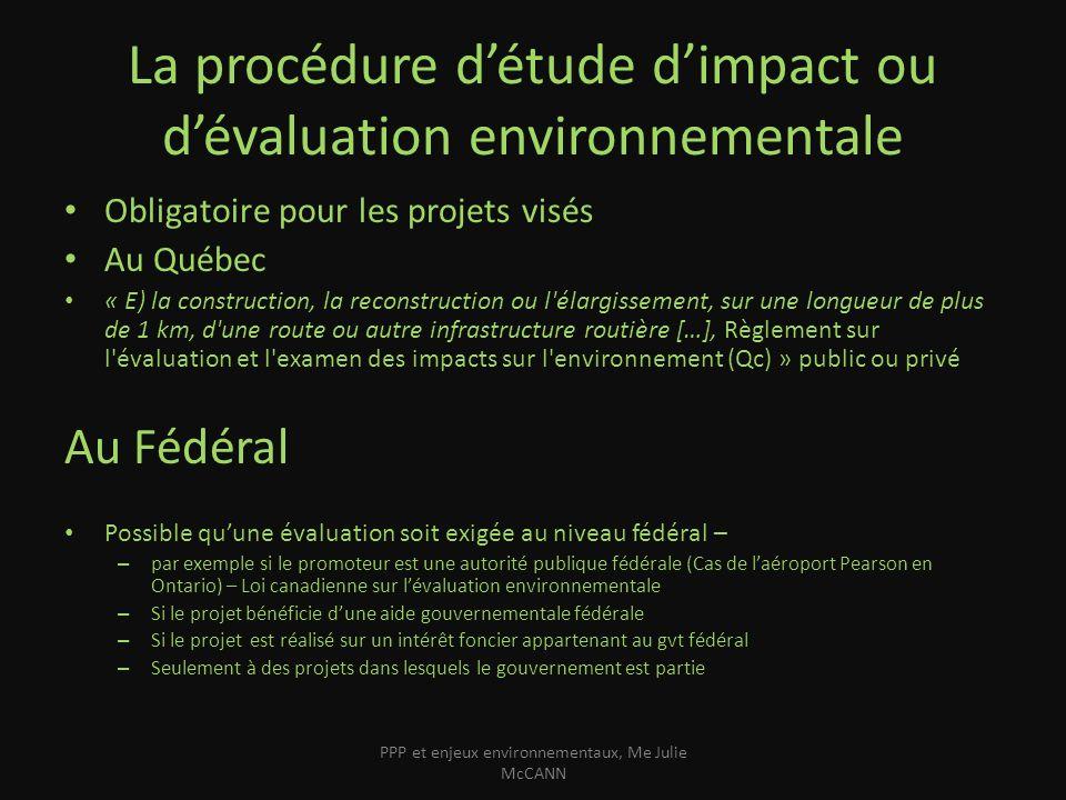 La procédure détude dimpact ou dévaluation environnementale Obligatoire pour les projets visés Au Québec « E) la construction, la reconstruction ou l'