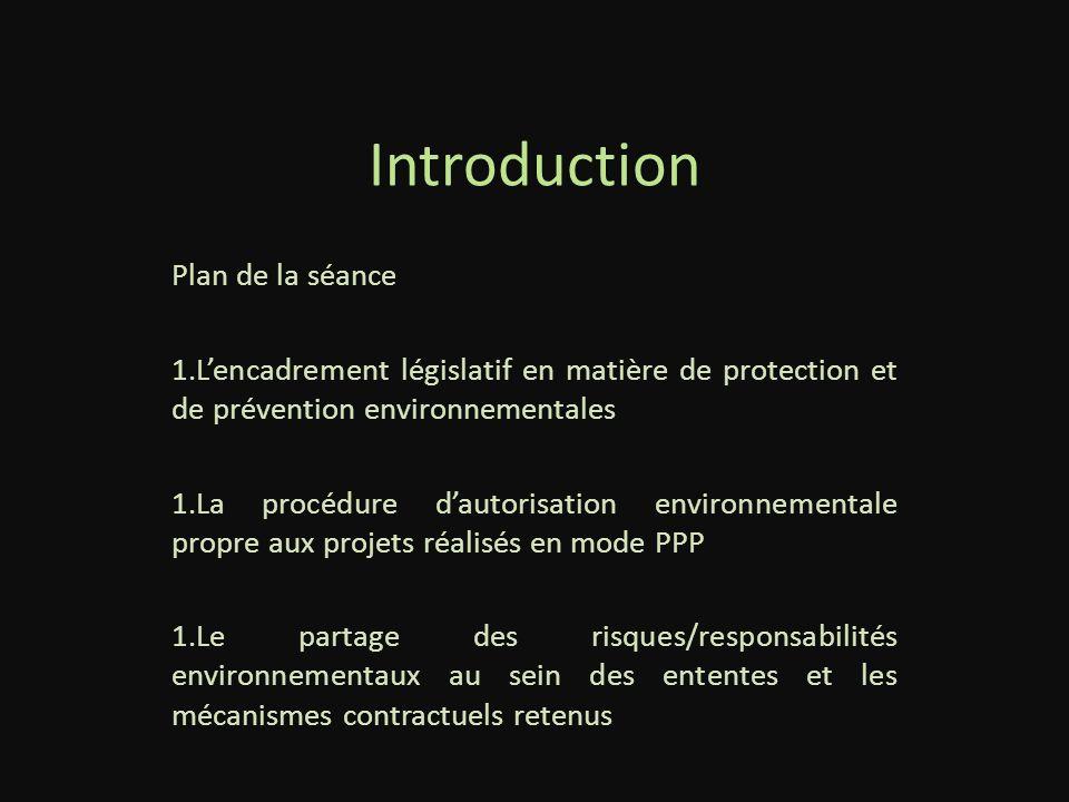 Introduction Plan de la séance 1.Lencadrement législatif en matière de protection et de prévention environnementales 1.La procédure dautorisation envi