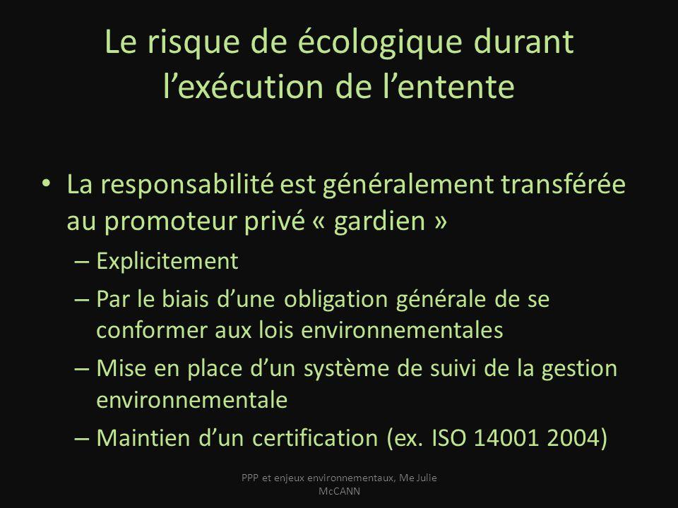 Le risque de écologique durant lexécution de lentente La responsabilité est généralement transférée au promoteur privé « gardien » – Explicitement – P