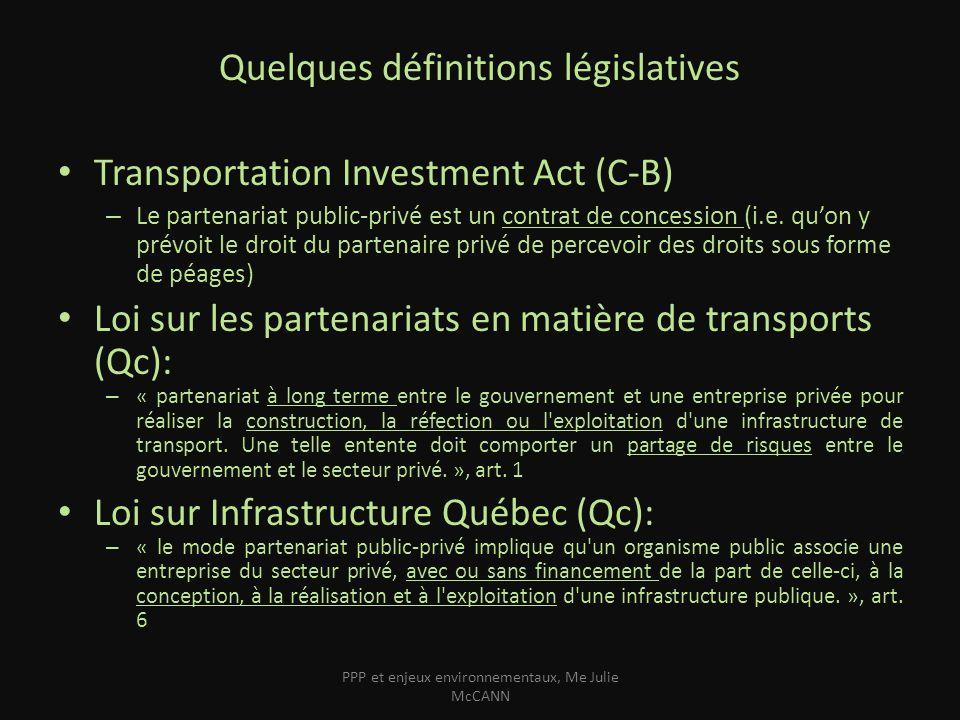 Quelques définitions législatives Transportation Investment Act (C-B) – Le partenariat public-privé est un contrat de concession (i.e. quon y prévoit