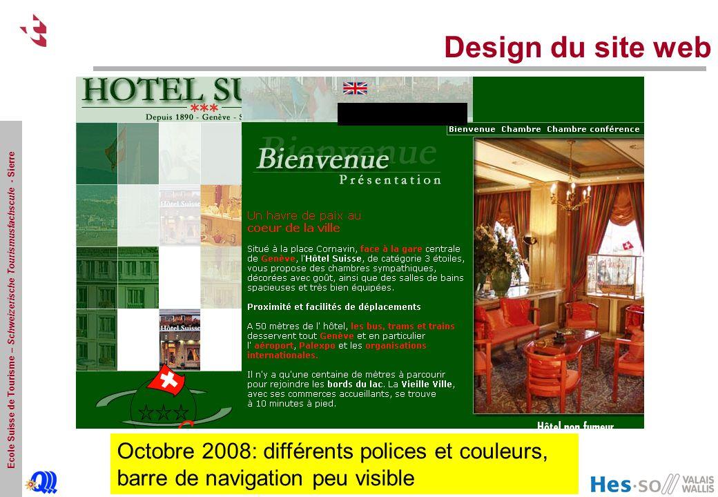 Ecole Suisse de Tourisme – Schweizerische Tourismusfachscule - Sierre Design du site web Octobre 2008: différents polices et couleurs, barre de navigation peu visible Octobre