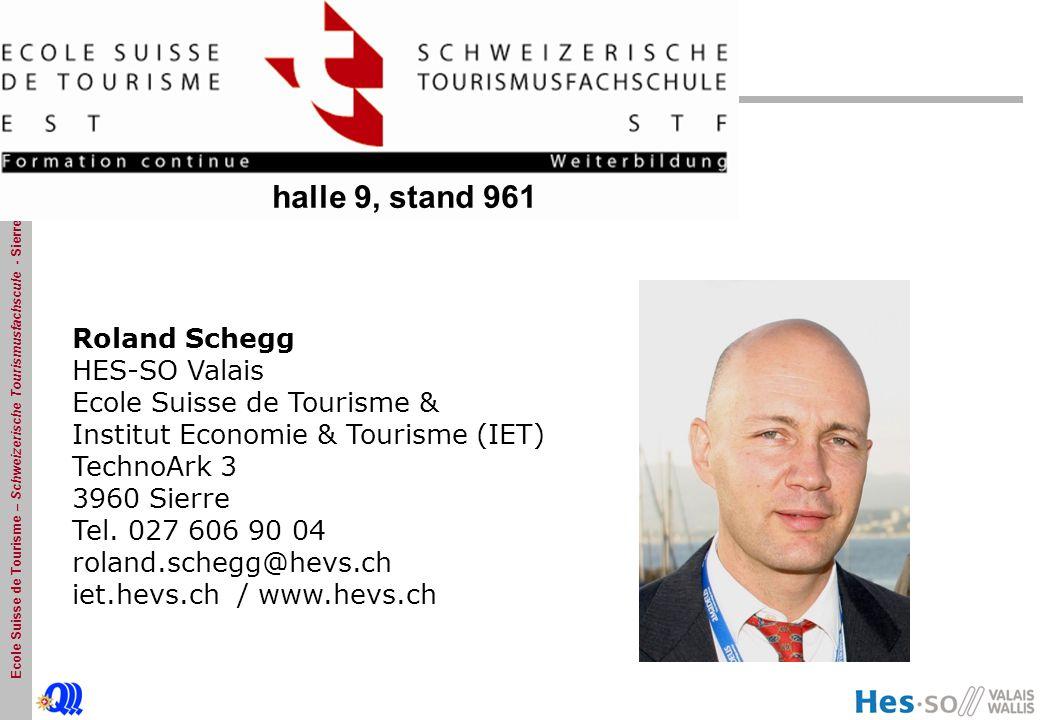 Ecole Suisse de Tourisme – Schweizerische Tourismusfachscule - Sierre Roland Schegg HES-SO Valais Ecole Suisse de Tourisme & Institut Economie & Tourisme (IET) TechnoArk 3 3960 Sierre Tel.