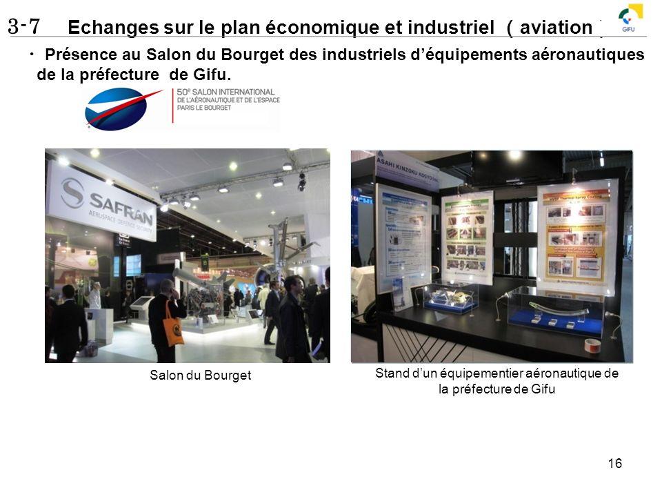 3-7 Echanges sur le plan économique et industriel aviation 16 Présence au Salon du Bourget des industriels déquipements aéronautiques de la préfecture