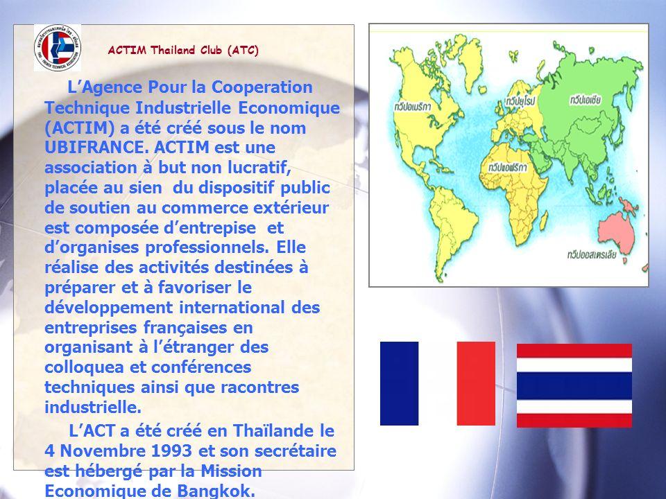 ACTIM Thailand Club (ATC) LAgence Pour la Cooperation Technique Industrielle Economique (ACTIM) a été créé sous le nom UBIFRANCE. ACTIM est une associ