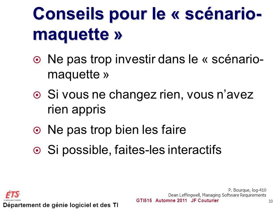 Département de génie logiciel et des TI Conseils pour le « scénario- maquette » Ne pas trop investir dans le « scénario- maquette » Si vous ne changez