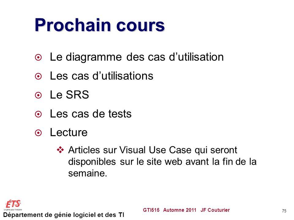 Département de génie logiciel et des TI Prochain cours Le diagramme des cas dutilisation Les cas dutilisations Le SRS Les cas de tests Lecture Article
