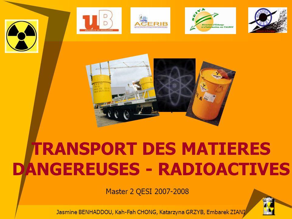 1/29 Jasmine BENHADDOU, Kah-Fah CHONG, Katarzyna GRZYB, Embarek ZIANI TRANSPORT DES MATIERES DANGEREUSES - RADIOACTIVES Master 2 QESI 2007-2008 Inform