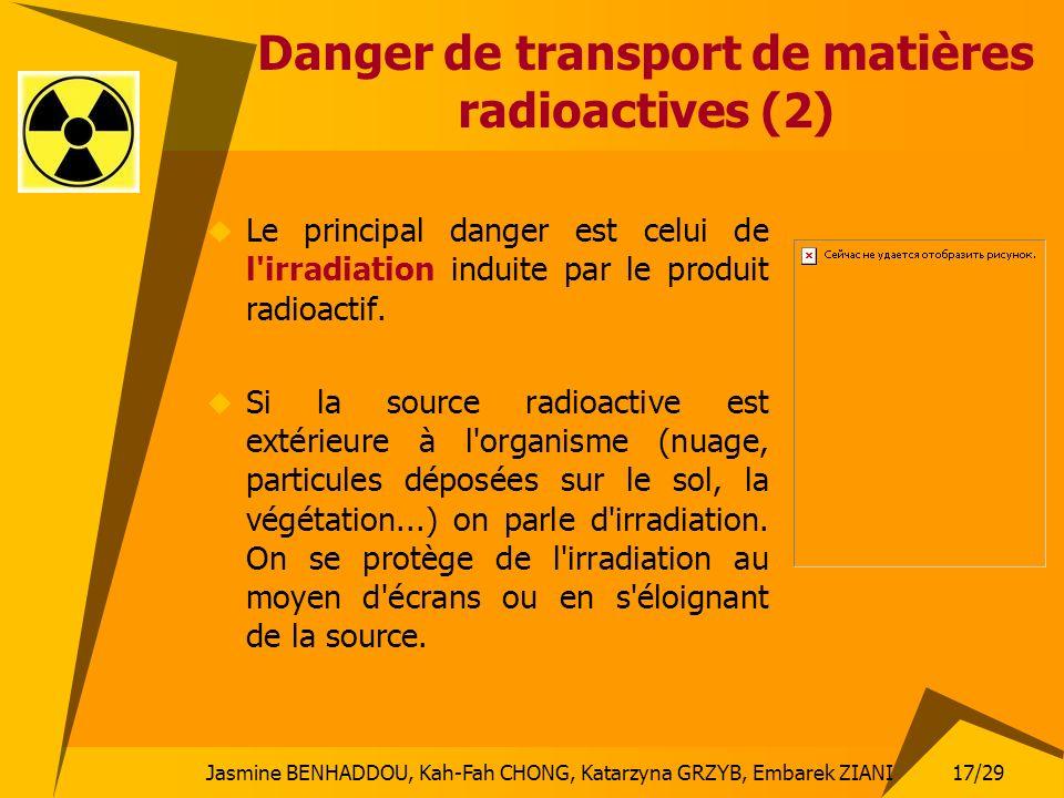 Jasmine BENHADDOU, Kah-Fah CHONG, Katarzyna GRZYB, Embarek ZIANI 17/29 Danger de transport de matières radioactives (2) Le principal danger est celui