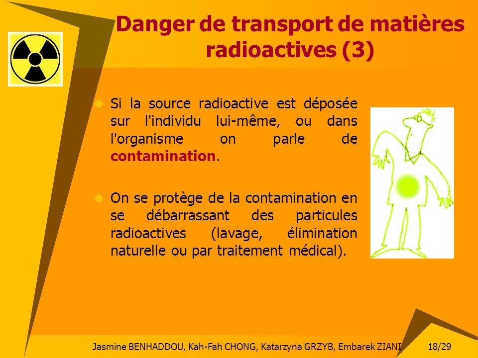 Jasmine BENHADDOU, Kah-Fah CHONG, Katarzyna GRZYB, Embarek ZIANI 18/29 Danger de transport de matières radioactives (3) Si la source radioactive est d