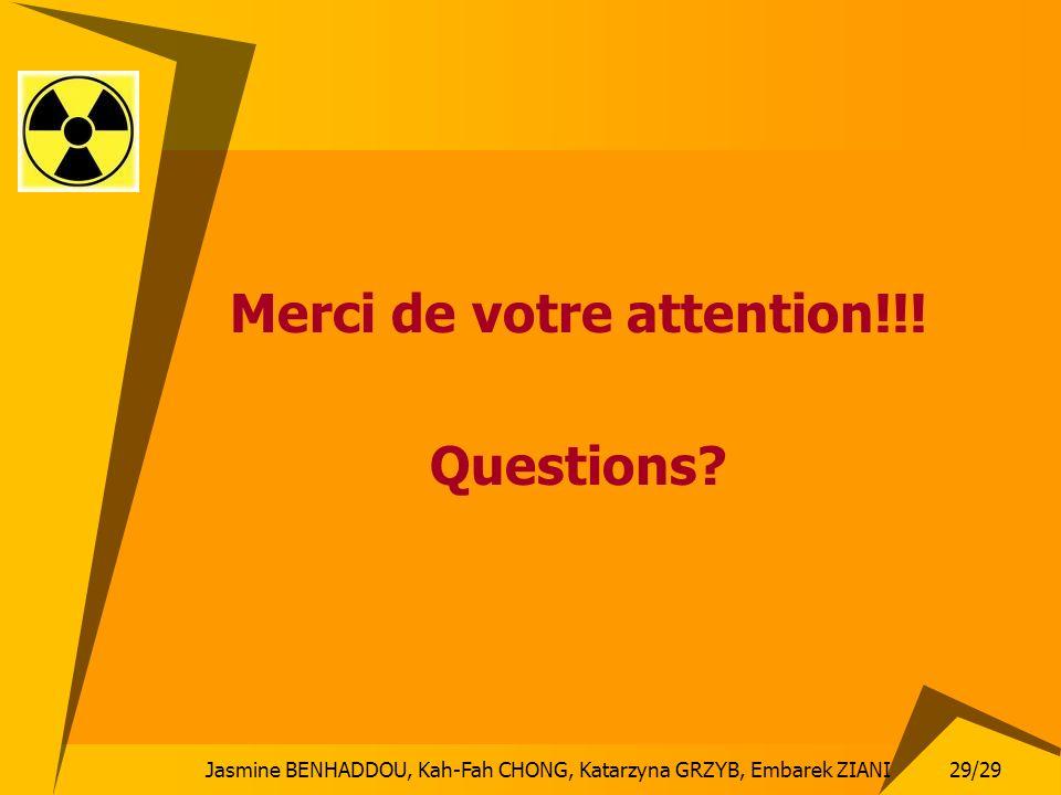 Jasmine BENHADDOU, Kah-Fah CHONG, Katarzyna GRZYB, Embarek ZIANI 29/29 Merci de votre attention!!! Questions?